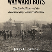 "Book Talk with Author of ""A Home for Wayward Boys: The Early History of the Alabama Boys' Industrial School"""