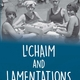 Book Talk: L'Chaim and Lamentations