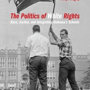 Book Talk: The Politics of White Rights: Race, Justice, and Integrating Alabama's Schools