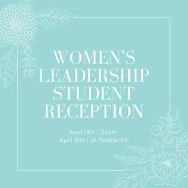 Women's Leadership Student Reception April 14 via Zoom or April 19 at Pebble Hill